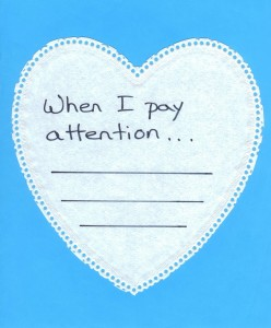 "Ask students to finish the statement ""When I pay attention..."""