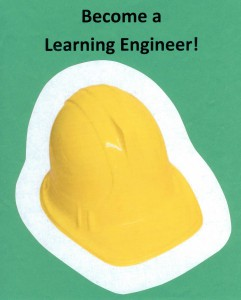 Find a hard hat, if possible, to bring to class. Surprise students by placing it on your head when you introduce the concept of becoming a Learning Engineer.