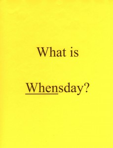 What is Whensday? Use this catchy Q that incorporates alliteration with a visual trick.
