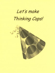 Find or make paper thinking caps. Children will enjoy coloring them, if the caps need color, before they wear them.